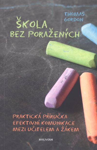 Škola bez poražených - Praktická příručka efektivní komunikace mezi učitelem a žákem