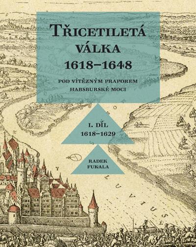 Třicetiletá válka 1618-1648 - I. díl 1618–1629. Pod vítězným praporem habsburské moci.