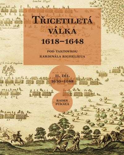 Třicetiletá válka 1618-1648 - II. díl 1630–1648. Pod taktovkou kardinála Richelieua